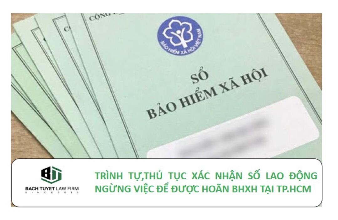 Trình tự, thủ tục xác nhận số lao động ngừng việc để được hoãn bhxh tại tphcm
